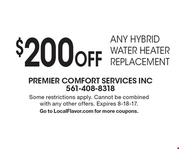 $200 Off any hybrid water heater replacement. Some restrictions apply. Cannot be combined with any other offers. Expires 8-18-17. Go to LocalFlavor.com for more coupons.