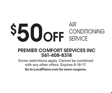 $50 Off Air Conditioning Service. Some restrictions apply. Cannot be combined with any other offers. Expires 8-18-17. Go to LocalFlavor.com for more coupons.