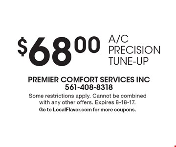 $68.00 A/C Precision Tune-Up. Some restrictions apply. Cannot be combined with any other offers. Expires 8-18-17. Go to LocalFlavor.com for more coupons.