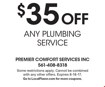 $35 Off ANY PLUMBING SERVICE. Some restrictions apply. Cannot be combined with any other offers. Expires 8-18-17. Go to LocalFlavor.com for more coupons.