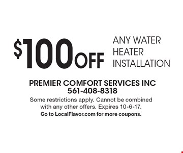 $100 Off any water heater installation. Some restrictions apply. Cannot be combined with any other offers. Expires 10-6-17. Go to LocalFlavor.com for more coupons.