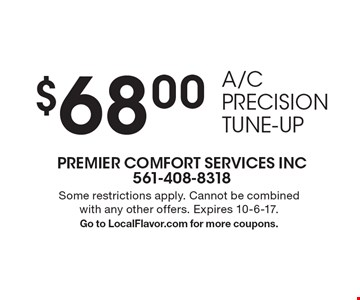 $68.00 A/C Precision Tune-Up. Some restrictions apply. Cannot be combined with any other offers. Expires 10-6-17. Go to LocalFlavor.com for more coupons.