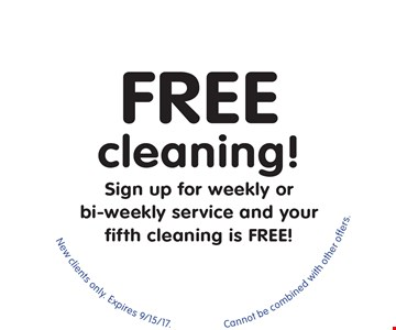 Free cleaning! Sign up for weekly or bi-weekly service and your fifth cleaning is FREE! New clients only. Cannot be combined with other offers. Expires 9/15/17.