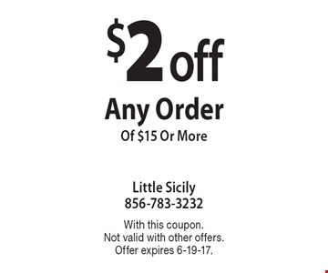 $2 off Any Order Of $15 Or More. With this coupon. Not valid with other offers. Offer expires 6-19-17.