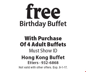 Free Birthday Buffet With Purchase Of 4 Adult Buffets. Must Show ID. Not valid with other offers. Exp. 9-1-17.