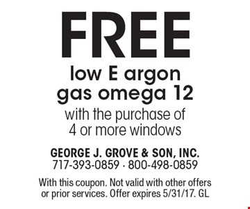 Free low E argon gas omega 12 with the purchase of 4 or more windows. With this coupon. Not valid with other offers or prior services. Offer expires 5/31/17. SS