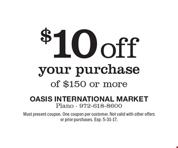 $10 off your purchase of $150 or more. Must present coupon. One coupon per customer. Not valid with other offers or prior purchases. Exp. 5-31-17.