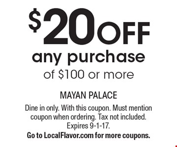 $20 off any purchase of $100 or more. Dine in only. With this coupon. Must mention coupon when ordering. Tax not included. Expires 9-1-17. Go to LocalFlavor.com for more coupons.