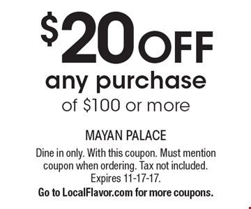 $20 off any purchase of $100 or more. Dine in only. With this coupon. Must mention coupon when ordering. Tax not included. Expires 11-17-17. Go to LocalFlavor.com for more coupons.