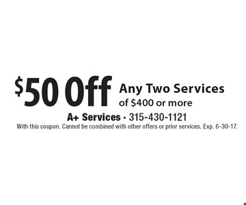 $50 Off Any Two Services of $400 or more. With this coupon. Cannot be combined with other offers or prior services. Exp. 6-30-17.