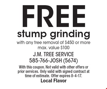 Free stump grinding with any tree removal of $450 or more max. value $100. With this coupon. Not valid with other offers or prior services. Only valid with signed contract at time of estimate. Offer expires 8-4-17.