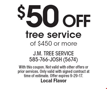 $50 OFF tree service of $450 or more. With this coupon. Not valid with other offers or prior services. Only valid with signed contract at time of estimate. Offer expires 9-29-17.