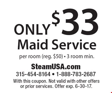 Only $33 maid service per room (reg. $50). 3 room min.. With this coupon. Not valid with other offers or prior services. Offer exp. 6-30-17.
