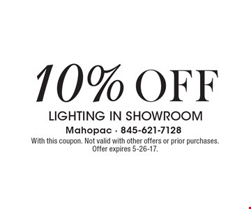 10% lighting in showroom. With this coupon. Not valid with other offers or prior purchases. Offer expires 5-26-17.