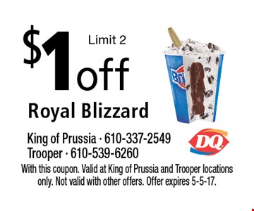 $1off Royal Blizzard Limit 2. With this coupon. Valid at King of Prussia and Trooper locations only. Not valid with other offers. Offer expires 5-5-17.