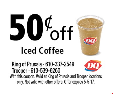 50¢off Iced Coffee. With this coupon. Valid at King of Prussia and Trooper locations only. Not valid with other offers. Offer expires 5-5-17.