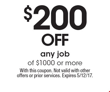 $200 off any job of $1000 or more. With this coupon. Not valid with other offers or prior services. Expires 5/12/17.