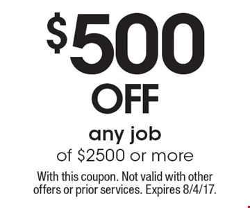 $500 off any job of $2500 or more. With this coupon. Not valid with other offers or prior services. Expires 8/4/17.