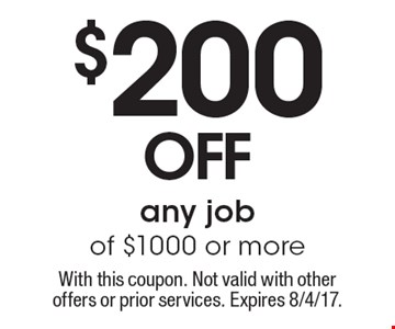$200 off any job of $1000 or more. With this coupon. Not valid with other offers or prior services. Expires 8/4/17.