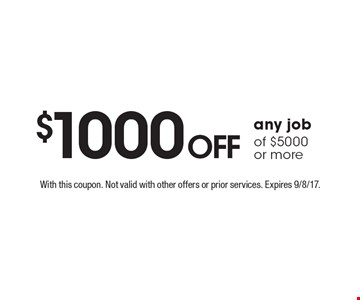 $1000off any job of $5000 or more. With this coupon. Not valid with other offers or prior services. Expires 9/8/17.