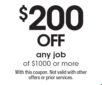 $200 off any job of $1000 or more. With this coupon. Not valid with other offers or prior services.