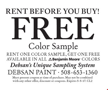 rent before you buy! FREE Color Sample. Rent one color sample, get one free. Must present coupon at time of purchase. May not be combined with any other offer, discount or coupons. Expires 5-5-17. CL2