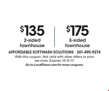 $135 2-sided townhouse. $175 3-sided townhouse. With this coupon. Not valid with other offers or prior services. Expires 10-6-17. Go to LocalFlavor.com for more coupons.