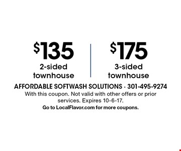 $135 2-sided townhouse OR $175 3-sided townhouse. With this coupon. Not valid with other offers or prior services. Expires 10-6-17. Go to LocalFlavor.com for more coupons.