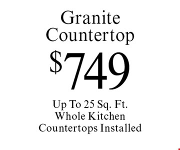 $749 Granite Countertop Up To 25 Sq. Ft. Whole Kitchen Countertops Installed. Offer expires 4/28/17.