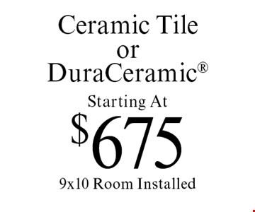 Starting At $675 Ceramic Tile or Dura Ceramic 9x10 Room Installed. Offer expires 4/28/17.