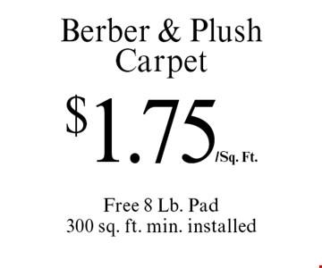 $1.75/Sq. Ft. Berber & Plush Carpet Free 8 Lb. Pad 300 sq. ft. min. installed. Offer expires 4/28/17.