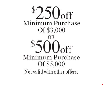 $500 off Minimum Purchase Of $5,000 OR $250 off Minimum Purchase Of $3,000. Not valid with other offers. Offer expires 6/2/17.