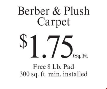 $1.75/Sq. Ft. Berber & Plush Carpet Free 8 Lb. Pad 300 sq. ft. min. installed. Offer expires 8/25/17.