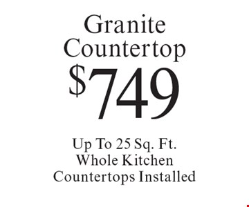 $749 Granite Countertop Up To 25 Sq. Ft.Whole Kitchen Countertops Installed. Offer expires 10/6/17.