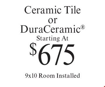 Starting At $675 Ceramic Tile or DuraCeramic 9x10 Room Installed. Offer expires 10/6/17.
