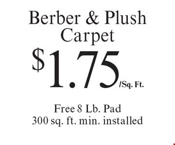 $1.75/Sq. Ft. Berber & Plush Carpet Free 8 Lb. Pad 300 sq. ft. min. installed. Offer expires 10/6/17.