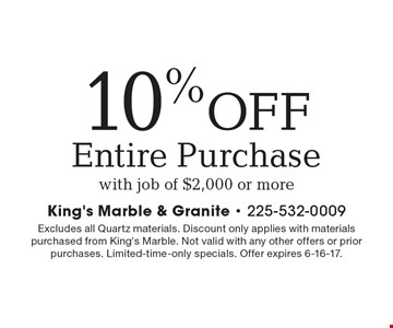 10% off entire purchase with job of $2,000 or more. Excludes all Quartz materials. Discount only applies with materials purchased from King's Marble. Not valid with any other offers or prior purchases. Limited-time-only specials. Offer expires 6-16-17.