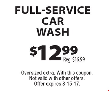 $12.99 FULL-SERVICE CAR WASH. Reg. $16.99. Oversized extra. With this coupon. Not valid with other offers. Offer expires 8-15-17.