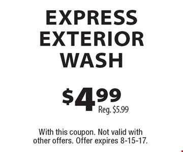 $4.99 EXPRESS EXTERIOR WASH. Reg. $5.99. With this coupon. Not valid with other offers. Offer expires 8-15-17.