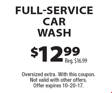 $12.99 FULL-SERVICE CAR WASH Reg. $16.99. Oversized extra. With this coupon. Not valid with other offers. Offer expires 10-20-17.