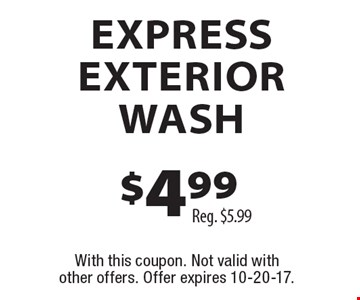 $4.99 EXPRESS EXTERIOR WASH Reg. $5.99. With this coupon. Not valid with other offers. Offer expires 10-20-17.