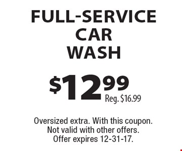 $12.99 full-service car wash, reg. $16.99. Oversized extra. With this coupon. Not valid with other offers. Offer expires 12-31-17.
