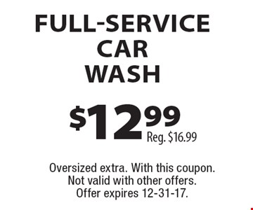 $12.99 full service car wash, reg. $16.99. Oversized extra. With this coupon. Not valid with other offers. Offer expires 12-31-17.