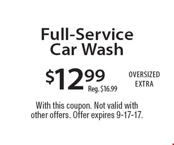 $12.99 Full-Service Car Wash. Reg. $16.99. With this coupon. Not valid with other offers. Offer expires 9-17-17.