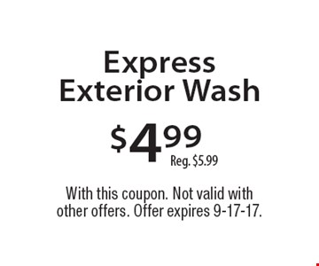 $4.99 Express Exterior Wash. Reg. $5.99. With this coupon. Not valid with other offers. Offer expires 9-17-17.