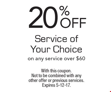 20% off service of your choice on any service over $60. With this coupon. Not to be combined with any other offer or previous services. Expires 5-12-17.