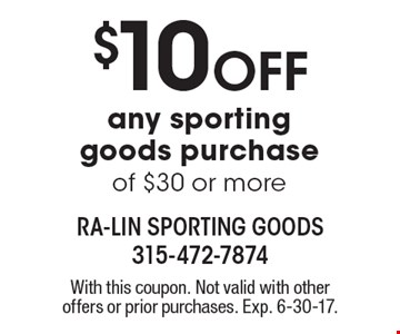 $10 off any sporting goods purchase of $30 or more. With this coupon. Not valid with other offers or prior purchases. Exp. 6-30-17.