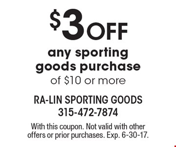$3 off any sporting goods purchase of $10 or more. With this coupon. Not valid with other offers or prior purchases. Exp. 6-30-17.