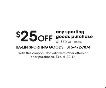 $25 off any sporting goods purchase of $75 or more. With this coupon. Not valid with other offers or prior purchases. Exp. 6-30-17.