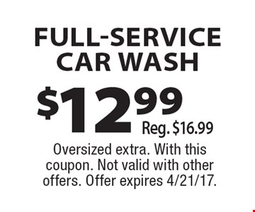 12.99 full-service car wash, Reg. $16.99. Oversized extra. With this coupon. Not valid with other offers. Offer expires 4/21/17.